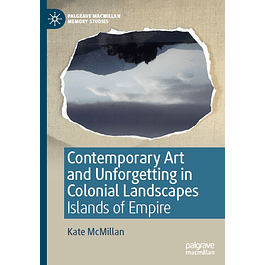 Contemporary Art and Unforgetting in Colonial Landscapes: Islands of Empire