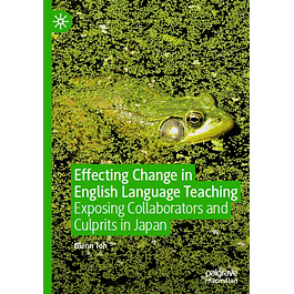 Effecting Change in English Language Teaching: Exposing Collaborators and Culprits in Japan
