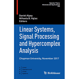 Linear Systems, Signal Processing and Hypercomplex Analysis: Chapman University, November 2017