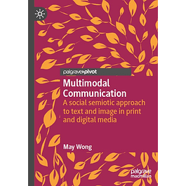 Multimodal Communication: A social semiotic approach to text and image in print and digital media