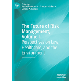The Future of Risk Management, Volume I: Perspectives on Law, Healthcare, and the Environment