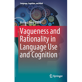 Vagueness and Rationality in Language Use and Cognition
