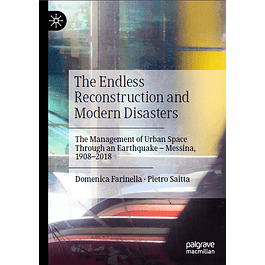 The Endless Reconstruction and Modern Disasters: The Management of Urban Space Through an Earthquake – Messina, 1908–2018