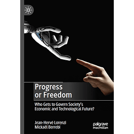 Progress or Freedom: Who Gets to Govern Society's Economic and Technological Future?