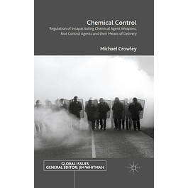 Chemical Control: Regulation of Incapacitating Chemical Agent Weapons, Riot Control Agents and their Means of Delivery