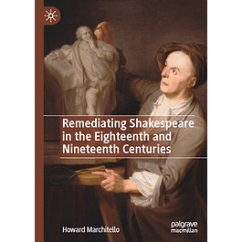 Remediating Shakespeare in the Eighteenth and Nineteenth Centuries