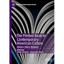 The Printed Book in Contemporary American Culture: Medium, Object, Metaphor