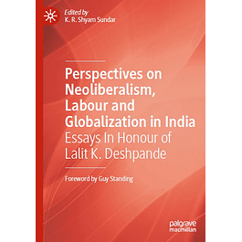 Perspectives on Neoliberalism, Labour and Globalization in India: Essays In Honour of Lalit K. Deshpande