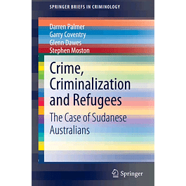 Crime, Criminalization and Refugees: The Case of Sudanese Australians