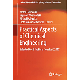 Practical Aspects of Chemical Engineering: Selected Contributions from PAIC 2017