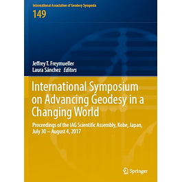 International Symposium on Advancing Geodesy in a Changing World: Proceedings of the IAG Scientific Assembly, Kobe, Japan, July 30 - August 4, 2017