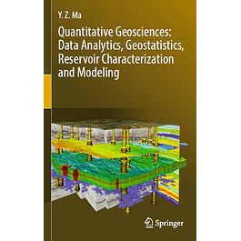 Quantitative Geosciences: Data Analytics, Geostatistics, Reservoir Characterization and Modeling