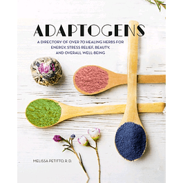 Adaptogens: A Directory of Over 70 Healing Herbs for Energy, Stress Relief, Beauty, and Overall Well-Being
