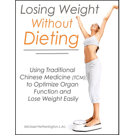 Losing Weight Without Dieting: Using Traditional Chinese Medicine (TCM) to Optimize Organ Function and Lose Weight Easily