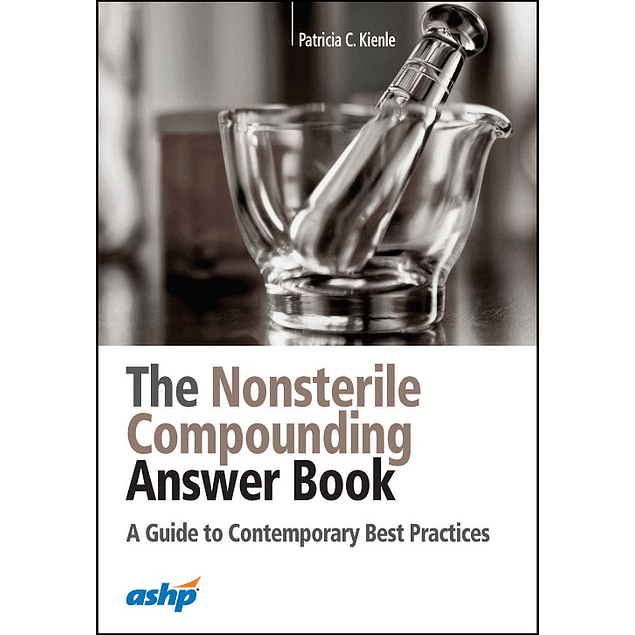 The Nonsterile Compounding Answer Book: A Guide to Contemporary Best Practices