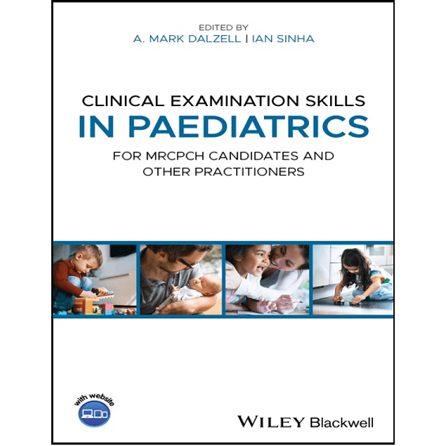 Clinical Examination Skills in Paediatrics: For MRCPCH Candidates and Other Practitioners  1st Edition  by A. Mark Dalzell (Editor), Ian Sinha (Editor) ISBN-10: 1118746082 ISBN-13: 978-1118746080 ASIN: B081LN9YL5