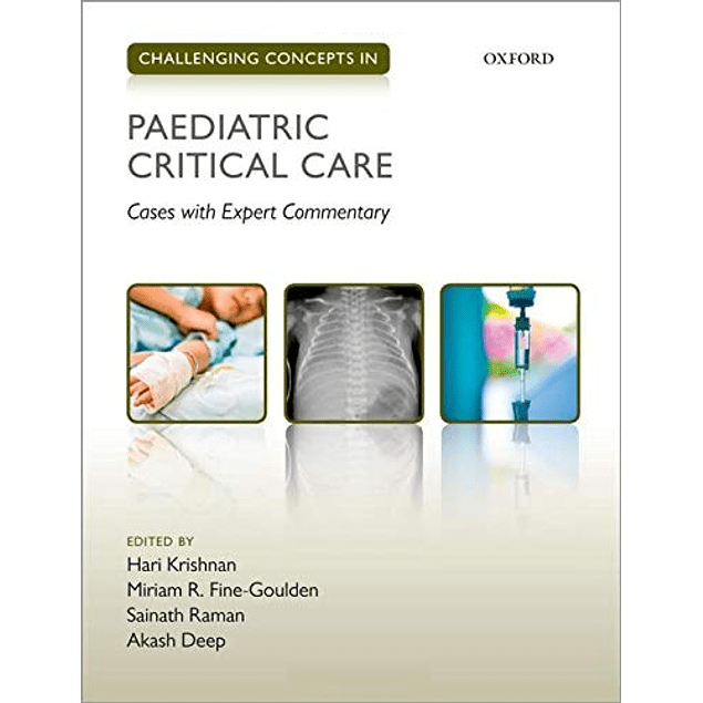 Challenging Concepts in Paediatric Critical Care: Cases with Expert Commentary  by Hari Krishnan (Editor), Miriam R. Fine-Goulden (Editor), Sainath Raman (Editor), Akash Deep (Editor) ISBN-10: 0198794592 ISBN-13: 978-0198794592 ASIN: B08M6D1Q3B