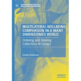 Multilateral Wellbeing Comparison in a Many Dimensioned World: Ordering and Ranking Collections of Groups
