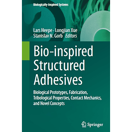 Bio-inspired Structured Adhesives: Biological Prototypes, Fabrication, Tribological Properties, Contact Mechanics, and Novel Concepts