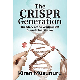 The CRISPR Generation: The Story of the World's First Gene-Edited Babies