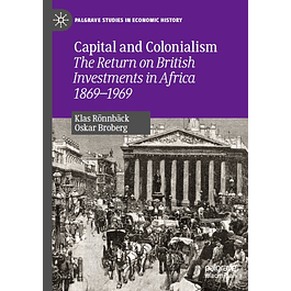 Capital and Colonialism: The Return on British Investments in Africa 1869–1969