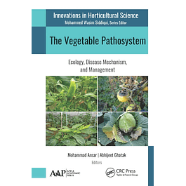The Vegetable Pathosystem: Ecology, Disease Mechanism, and Management