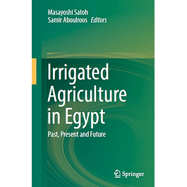 Irrigated Agriculture in Egypt: Past, Present and Future