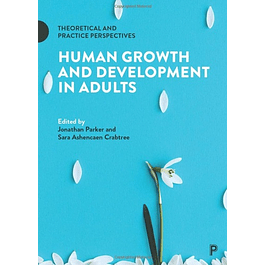 Human Growth and Development in Adults: Theoretical and Practice Perspectives