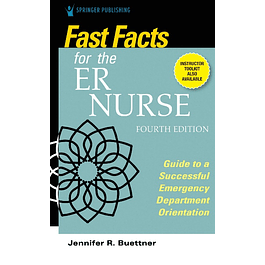 Fast Facts for the ER Nurse, Fourth Edition: Guide to a Successful Emergency Department Orientation