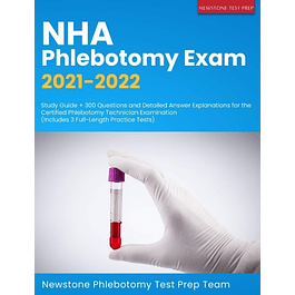 NHA Phlebotomy Exam 2021-2022: Study Guide + 300 Questions and Detailed Answer Explanations for the Certified Phlebotomy Technician Examination