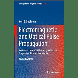 Electromagnetic and Optical Pulse Propagation: Volume 2: Temporal Pulse Dynamics in Dispersive Attenuative Media
