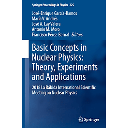 Basic Concepts in Nuclear Physics: Theory, Experiments and Applications: 2018 La Rábida International Scientific Meeting on Nuclear Physics