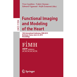Functional Imaging and Modeling of the Heart: 10th International Conference, FIMH 2019, Bordeaux, France, June 6–8, 2019, Proceedings