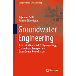 Groundwater Engineering: A Technical Approach to Hydrogeology, Contaminant Transport and Groundwater Remediation