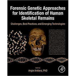 Forensic Genetic Approaches for Identification of Human Skeletal Remains: Challenges, Best Practices, and Emerging Technologies