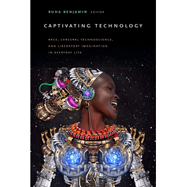 Captivating Technology: Race, Carceral Technoscience, and Liberatory Imagination in Everyday Life