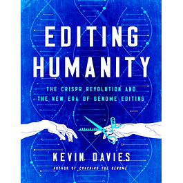 Editing Mankind: Humanity in the Age of CRISPR and Gene Editing