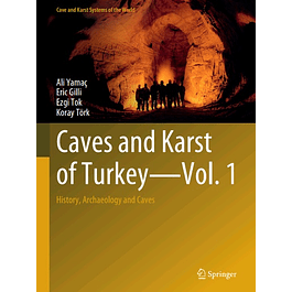 Caves and Karst of Turkey - Vol. 1: History, Archaeology and Caves