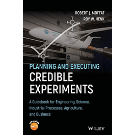 Planning and Executing Credible Experiments: A Guidebook for Engineering, Science, Industrial Processes, Agriculture, and Business
