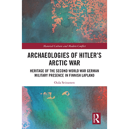 Archaeologies of Hitler's Arctic War: Heritage of the Second World War German Military Presence in Finnish Lapland