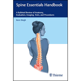Spine Essentials Handbook: A Bulleted Review of Anatomy, Evaluation, Imaging, Tests, and Procedures