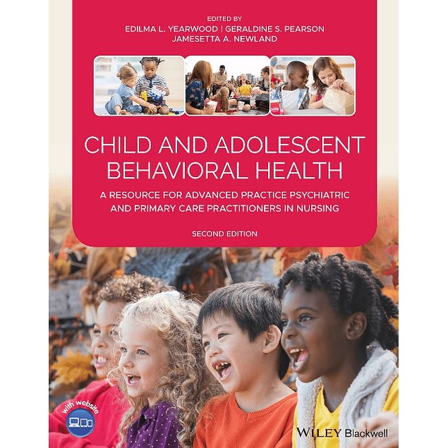 Child and Adolescent Behavioral Health: A Resource for Advanced Practice Psychiatric and Primary Care Practitioners in Nursing