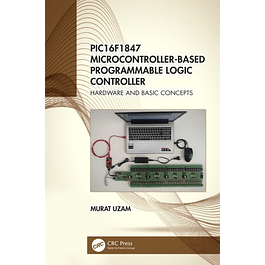 PIC16F1847 Microcontroller-Based Programmable Logic Controller: Hardware and Basic Concepts