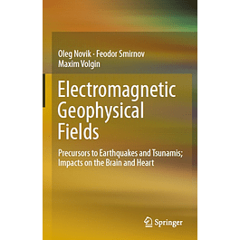 Electromagnetic Geophysical Fields: Precursors to Earthquakes and Tsunamis; Impacts on the Brain and Heart