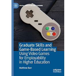Graduate Skills and Game-Based Learning: Using Video Games for Employability in Higher Education