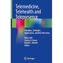 Telemedicine, Telehealth and Telepresence: Principles, Strategies, Applications, and New Directions