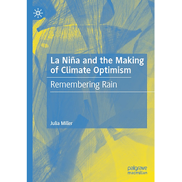 La Niña and the Making of Climate Optimism: Remembering Rain