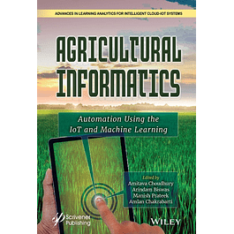 Agricultural Informatics: Automation Using the IoT and Machine Learning