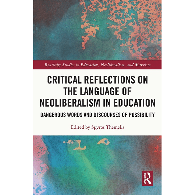 Critical Reflections on the Language of Neoliberalism in Education: Dangerous Words and Discourses of Possibility
