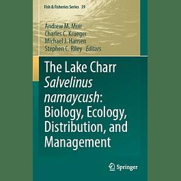 The Lake Charr Salvelinus namaycush: Biology, Ecology, Distribution, and Management